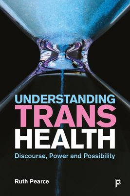 Understanding Trans Health - Discourse, Power and Possibility