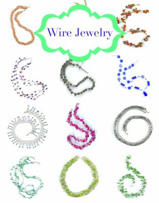 Wire Jewelry: 12 Great Projects to Make
