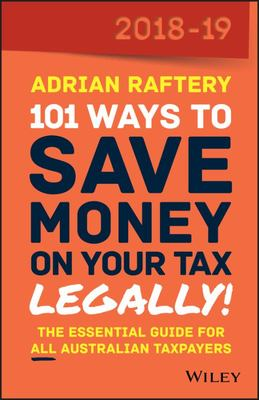 101 Ways to Save Money on Your Tax - Legally! (2018-2019 ed)