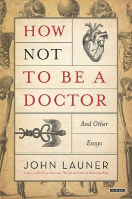 How Not to Be a Doctor and Other Essays