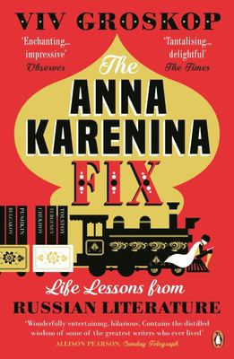 The Anna Karenina Fix - Life Lessons from Russian Literature
