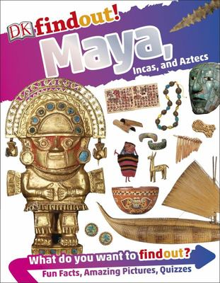 Mayans, Aztecs and Incas (DK Find Out!)