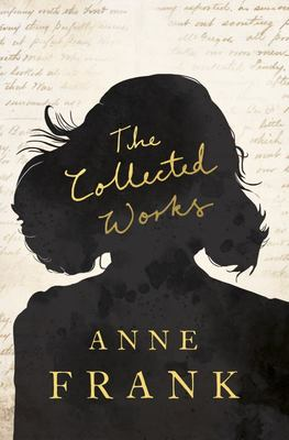 The Collected Works of Anne Frank