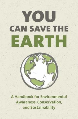 You Can Save the Earth: 7 Reasons Why and 7 Simple Ways (Revised Edition)