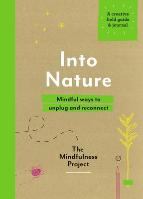 Into Nature: Mindful Ways to Unplug and Reconnect