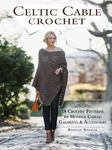 Celtic Cable Crochet - 18 Crochet Patterns for Modern Cabled Garments and Accessories