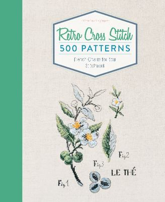 Retro Cross Stitch: 500 Patterns, French Charm for Your Stitchwork