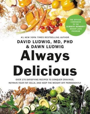 Always Delicious - Over 100 Mouth-Watering Recipes to Help You Conquer Cravings, Retrain Your Fat Cells, and Keep the Weight off Permanently