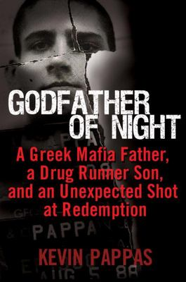 Godfather of Night - A Greek Mafia Father, a Drug Runner Son, and an Unexpected Shot at Redemption