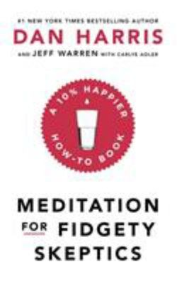 Meditation for Fidgety Skeptics - A 10% Happier How-To Book