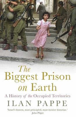 The Biggest Prison on Earth - A History of the Occupied Territories