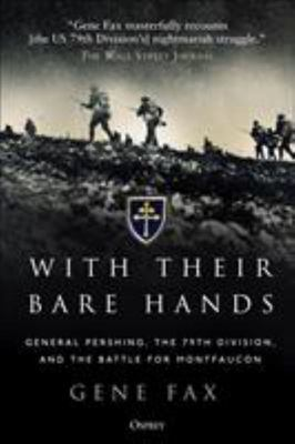 With Their Bare Hands - General Pershing, the 79th Division, and the Battle for Montfaucon