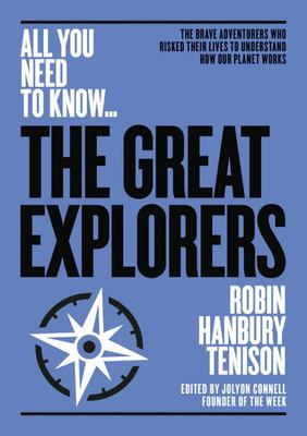 The Great Explorers - The Brave Adventurers Who Risked Their Lives to Understand How Our Planet Works