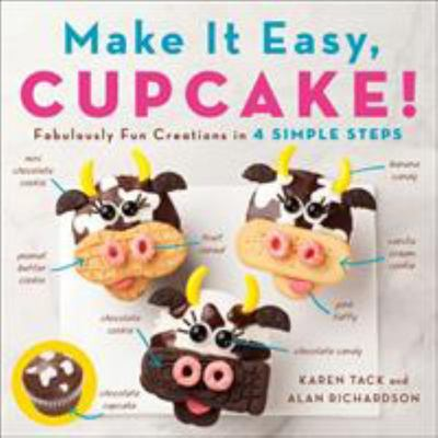 Make It Easy, Cupcake! - Fabulously Fun Creations in 4 Simple Steps