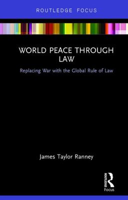 World Peace Through Law - Replacing War with the Global Rule of Law
