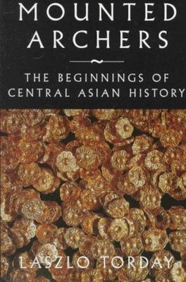 Mounted Archers - The Beginnings of Central Asian History