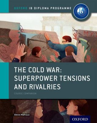 IB Course Book: The Cold War Tensions and Rivalries