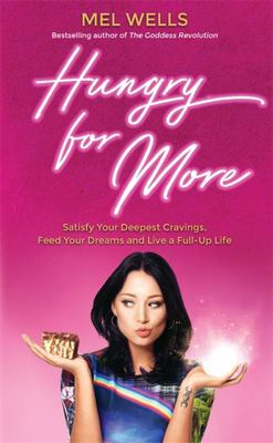Hungry for More: Satisfy Your Deeper Cravings and Feed Your Dreams to Live a Full up Life
