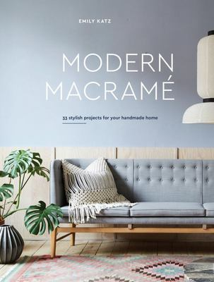Modern Macramé - 33 Projects for Crafting Your Handmade Home