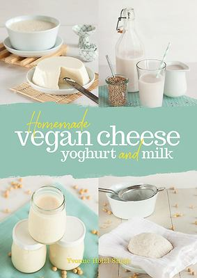 Homemade Vegan Cheese Yoghurt and Milk