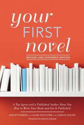 Your First Novel Revised and Expanded Edition - How to Write Your Story, Pitch It Successfully, and Achieve Your Dream