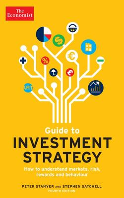 The Economist Guide to Investment Strategy 4th Edition - How to Understand Markets, Risk, Rewards and Behaviour