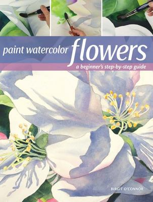Paint Watercolor Flowers - A Beginner's Step-By-Step Guide