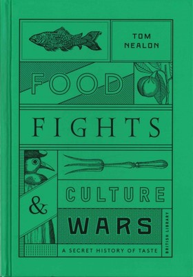 Food Fights and Culture Wars : A Secret History of Taste
