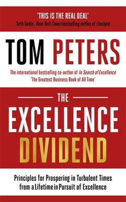The Excellence Dividend : Principles for Prospering in Turbulent Times from a Lifetime in Pursuit of Excellence
