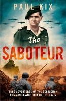 The Saboteur: The Aristocrat Who Became France's Most Daring Anti_Nazi