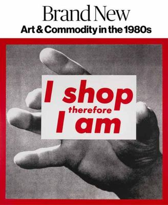 Brand New - Art and Commodity in The 1980s