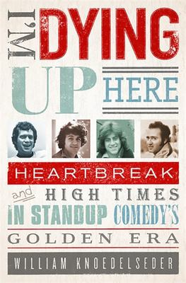 I'm Dying up Here - Heartbreak and High Times in Stand-Up Comedy's Golden Era