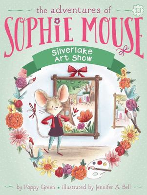 Silverlake Art Show (The Adventures of Sophie Mouse #13)