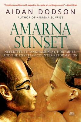 Amarna Sunset - Nefertiti, Tutankhamun, Ay, Horemheb, and the Egyptian Counter-Reformation (Revised Edition)