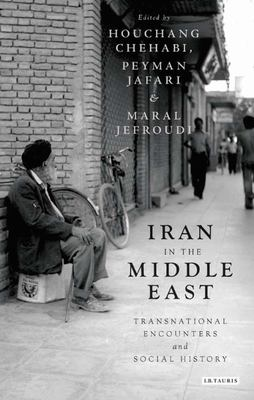Iran in the Middle East - Transnational Encounters and Social History