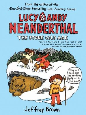 Lucy and Andy Neanderthal: the Stone Cold Age
