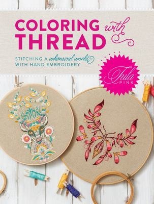 Tula Pink Coloring with Thread - Stitching a Whimsical World with Hand Embroidery