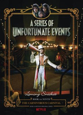 The Carnivorous Carnival (A Series of Unfortunate Events #9) - Netflix Tie-In Edition