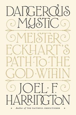 Dangerous Mystic Meister Eckhart's Path to the God Within