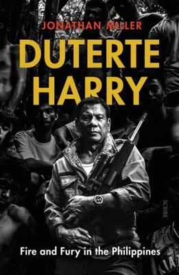 Duterte Harry: The Rise of One of the World's Most Dangerous Leaders