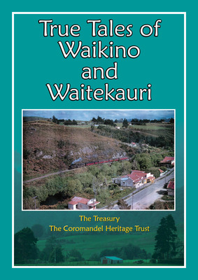True Tales of Waikino and Waitekauri