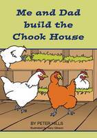 Me and Dad build the chook house (Me and Dad)