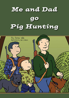 Me and Dad go Pig Hunting