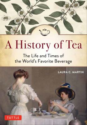 History of Tea - The Life and Times of the World's Favorite Beverage