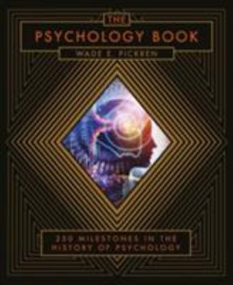 The Psychology Book - From Shamanism to Cutting-Edge Neuroscience, 250 Milestones in the History of Psychology
