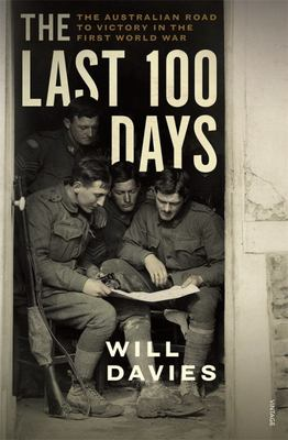 The Last 100 Days - The Australian Road to Victory in the First World War