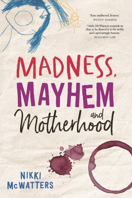 Madness, Mayhem and Motherhood