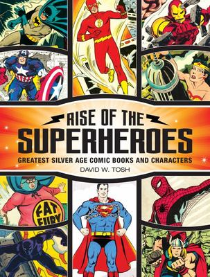 Rise of the Superheroes - Greatest Silver Age Comic Books and Characters