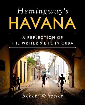 Hemingway's Havana - A Reflection of the Writer's Life in Cuba