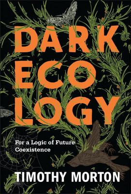 Dark Ecology - For a Logic of Future Coexistence